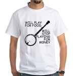 Will play for food White T-Shirt