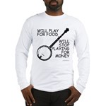 Will play for food Long Sleeve T-Shirt