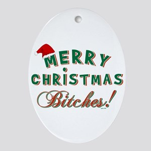 MERRY CHRISTMAS BITCHES Ornament (Oval)