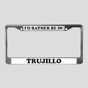 Rather be in Trujillo License Plate Frame