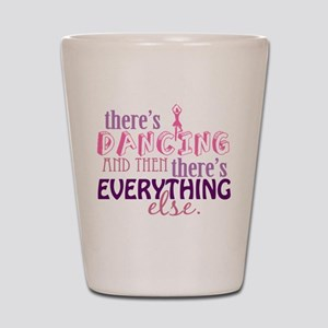 Dancing is Everything Shot Glass