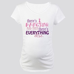 Dancing is Everything Maternity T-Shirt