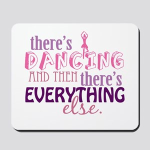Dancing is Everything Mousepad