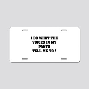 Voices in my pants Aluminum License Plate