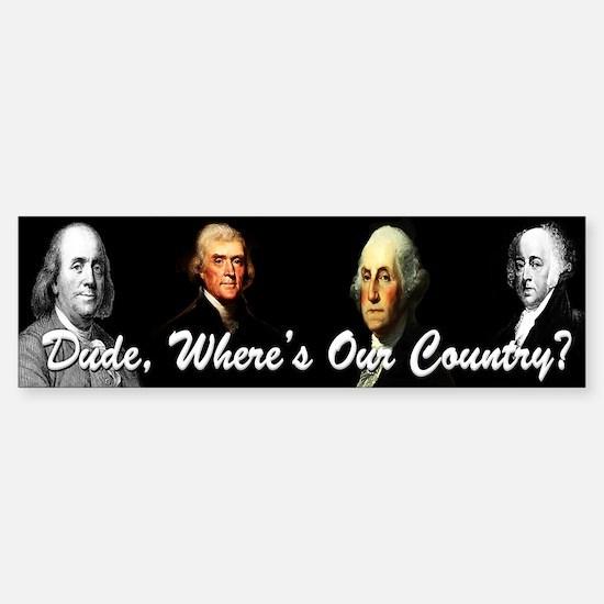 """""""Dude, Where's Our Country?"""" Bumper Bumper Sticker"""