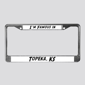 Famous in Topeka License Plate Frame
