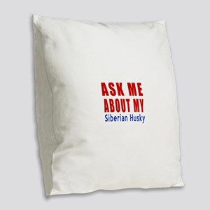 Ask About My Siberian Husky Do Burlap Throw Pillow