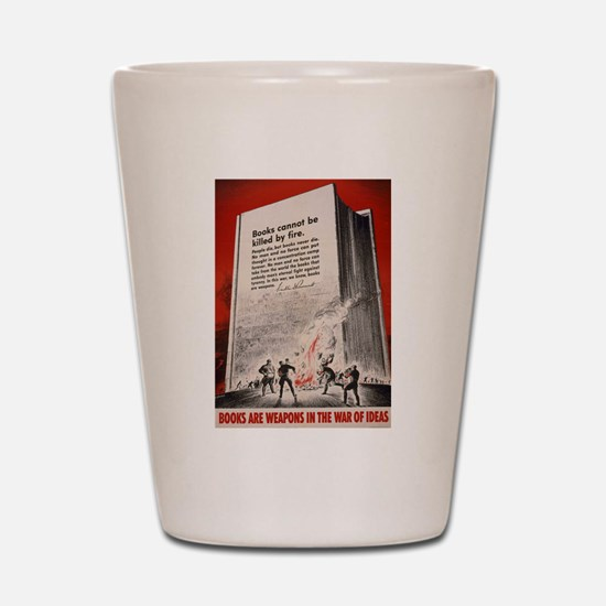 """""""Books cannot be killed by fi Shot Glass"""