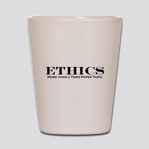 Ethics: More than Term Paper Shot Glass