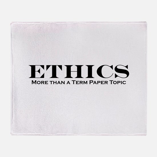 Ethics: More than Term Paper Throw Blanket