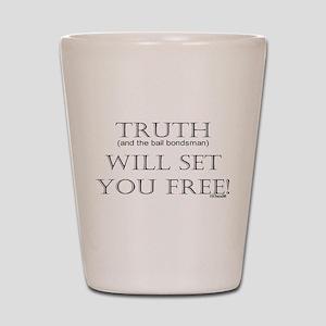 Truth (and the bail bondsman) Shot Glass