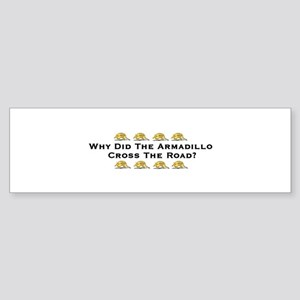 Why Did The Armadillo Cross T Bumper Sticker