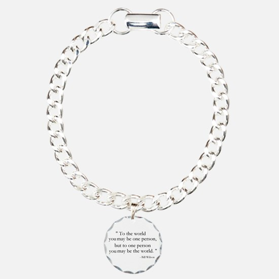 To the world you may be... Charm Bracelet, One Cha