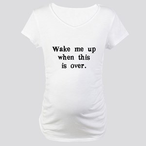 wake me up Maternity T-Shirt