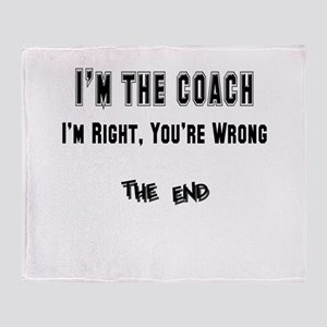 I'm the Coach, I'm Right Throw Blanket
