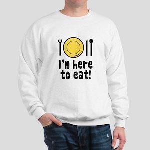 I'm Here to Eat Sweatshirt