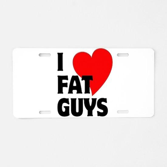I Love Fat Guys Aluminum License Plate