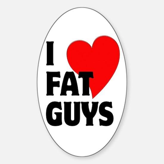 I Love Fat Guys Sticker (Oval)