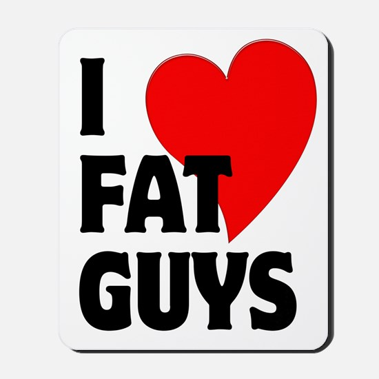 I Love Fat Guys Mousepad