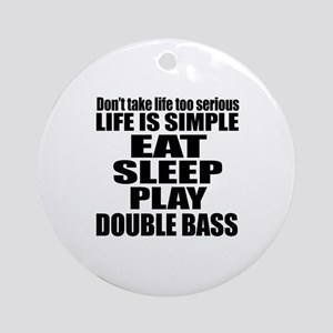 Eat Sleep And Double bass Round Ornament