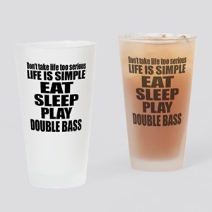 Eat Sleep And Double bass Drinking Glass