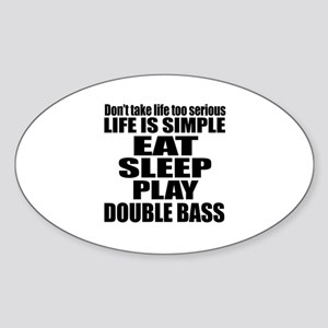 Eat Sleep And Double bass Sticker (Oval)