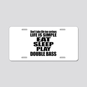 Eat Sleep And Double bass Aluminum License Plate