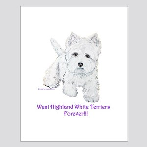 Westies Forever!! Small Poster