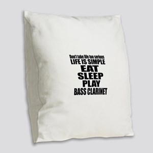 Eat Sleep And Bass Clarinet Burlap Throw Pillow