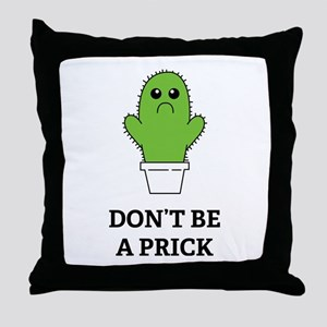 Don't be a Prick Throw Pillow