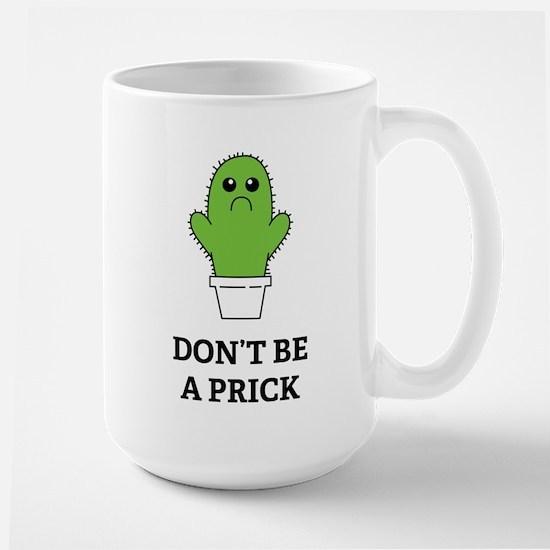Don't be a Prick Large Mug