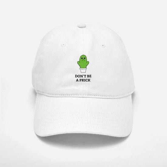 Don't be a Prick Baseball Baseball Cap
