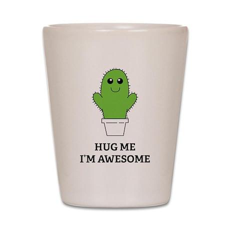 Hug Me I'm Awesome Shot Glass