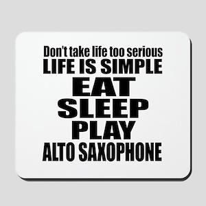 Eat Sleep And Alto Saxophone Mousepad