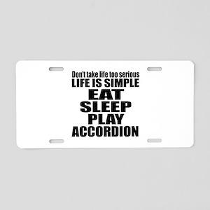 Eat Sleep And Accordion Aluminum License Plate