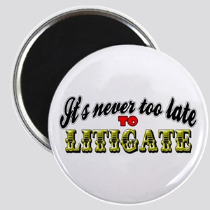 It's Never Too Late To Litigate Magnet