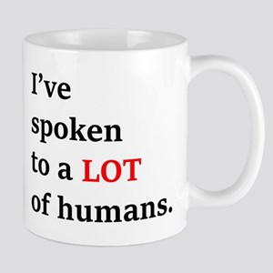 Ive spoken to a lot of humans Mugs