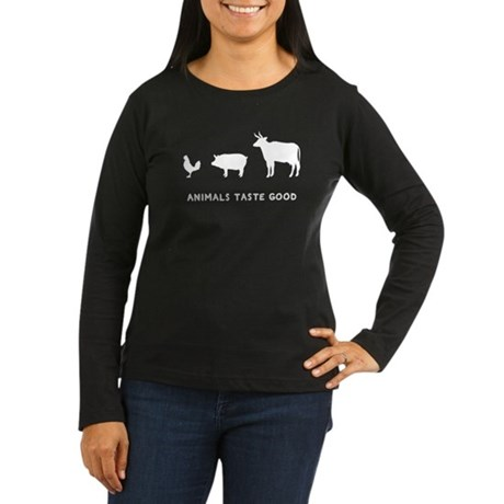 Animals Taste Good Women's Long Sleeve Dark T-Shir