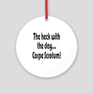 Carpe Scrotum Ornament (Round)