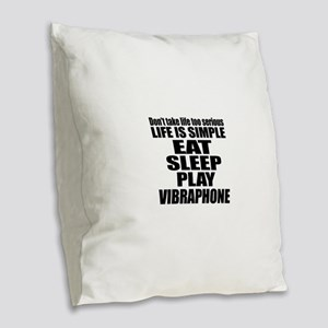 Eat Sleep And Vibraphone Burlap Throw Pillow