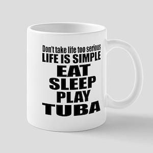 Eat Sleep And Tuba 11 oz Ceramic Mug