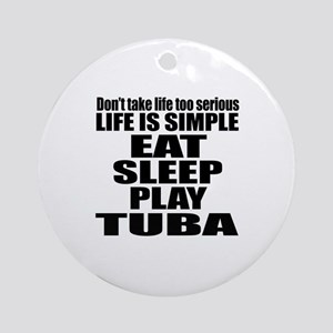Eat Sleep And Tuba Round Ornament