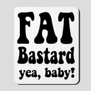 Fat Bastard. Yea, Baby! Mousepad