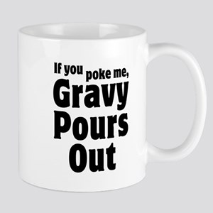 If You Poke Me, Gravy Pours Out Mug