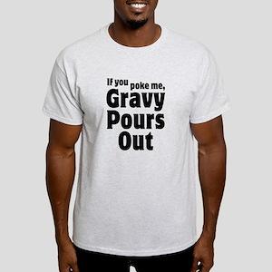 If You Poke Me, Gravy Pours Out Light T-Shirt