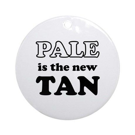 Pale is the new Tan Ornament (Round)