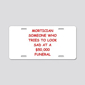 mortician joke Aluminum License Plate