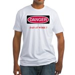DANGER-Dad at Work Fitted T-Shirt