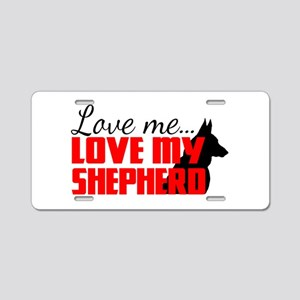 Love Me, Love My Shepherd Aluminum License Plate