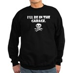 I'll be in the garage Sweatshirt (dark)